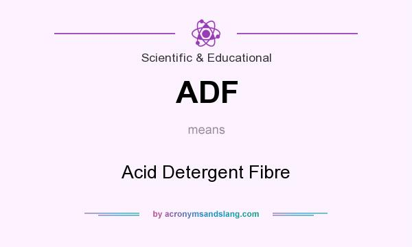 What does ADF mean? It stands for Acid Detergent Fibre