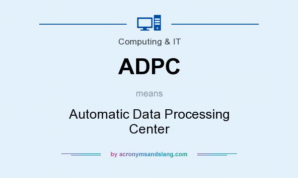 What does ADPC mean? It stands for Automatic Data Processing Center