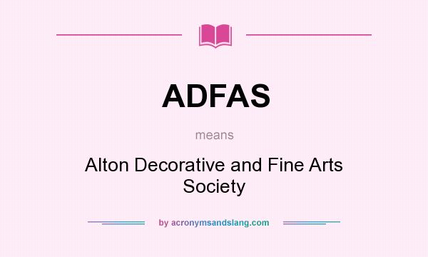 What does ADFAS mean? It stands for Alton Decorative and Fine Arts Society
