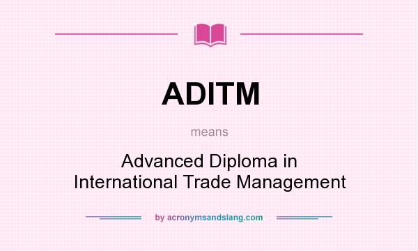 What does ADITM mean? It stands for Advanced Diploma in International Trade Management