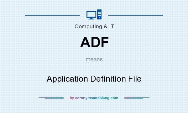 What does ADF mean? It stands for Application Definition File