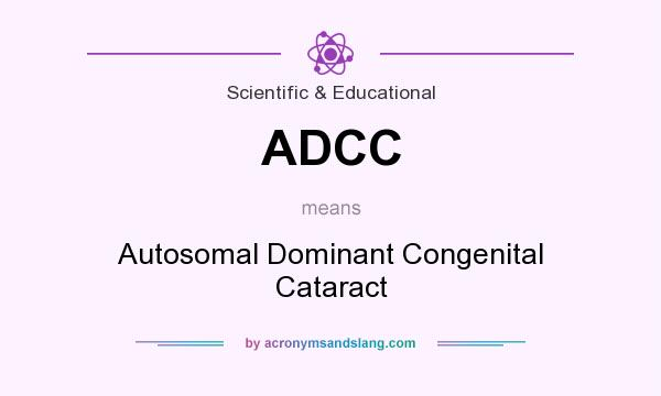 What does ADCC mean? It stands for Autosomal Dominant Congenital Cataract
