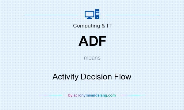 What does ADF mean? It stands for Activity Decision Flow