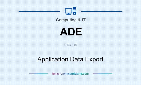 What does ADE mean? It stands for Application Data Export
