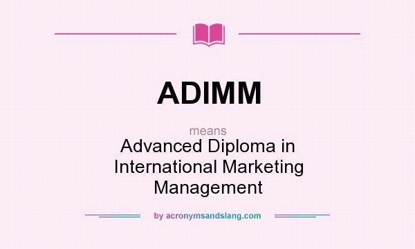 What does ADIMM mean? It stands for Advanced Diploma in International Marketing Management