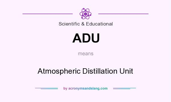 What does ADU mean? It stands for Atmospheric Distillation Unit