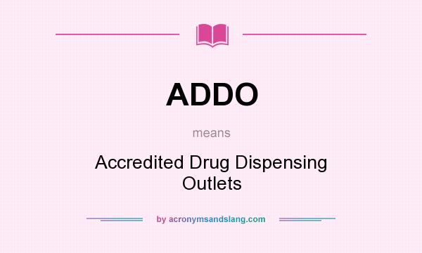 What does ADDO mean? It stands for Accredited Drug Dispensing Outlets