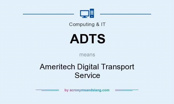 What does ADTS mean? It stands for Ameritech Digital Transport Service