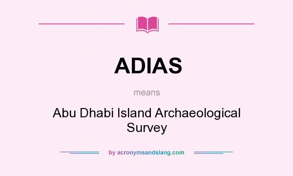 What does ADIAS mean? It stands for Abu Dhabi Island Archaeological Survey