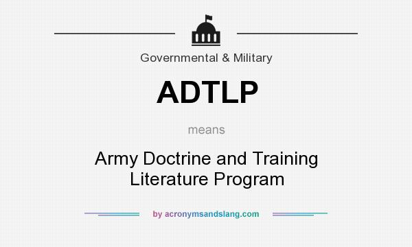 What does ADTLP mean? It stands for Army Doctrine and Training Literature Program