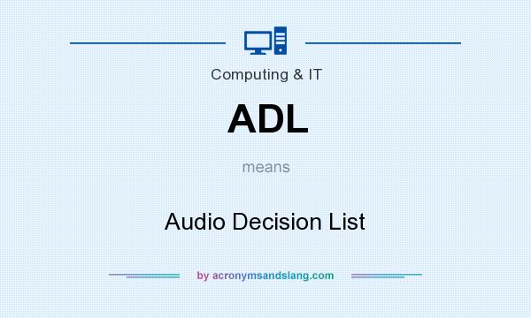What does ADL mean? It stands for Audio Decision List