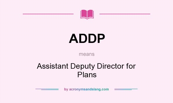 What does ADDP mean? It stands for Assistant Deputy Director for Plans