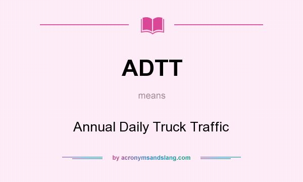 What does ADTT mean? It stands for Annual Daily Truck Traffic