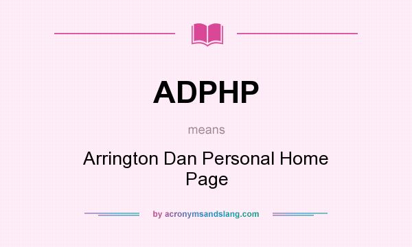 What does ADPHP mean? It stands for Arrington Dan Personal Home Page