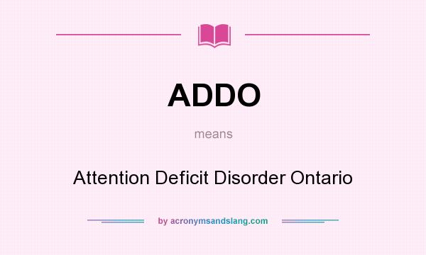 What does ADDO mean? It stands for Attention Deficit Disorder Ontario