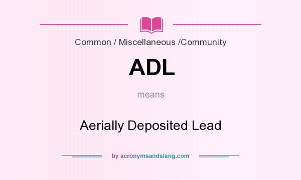 What does ADL mean? It stands for Aerially Deposited Lead