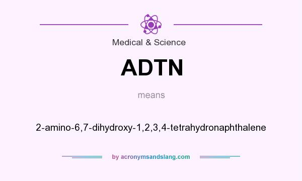 What does ADTN mean? It stands for 2-amino-6,7-dihydroxy-1,2,3,4-tetrahydronaphthalene
