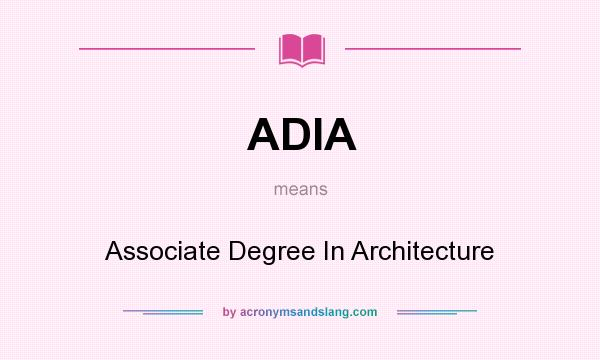 ADIA   Associate Degree In Architecture In Undefined By AcronymsAndSlang.com