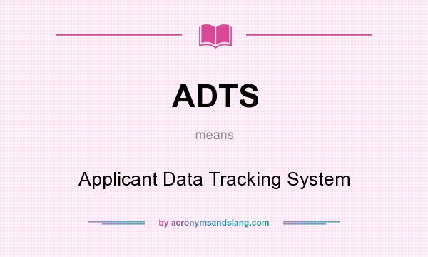 What does ADTS mean? It stands for Applicant Data Tracking System