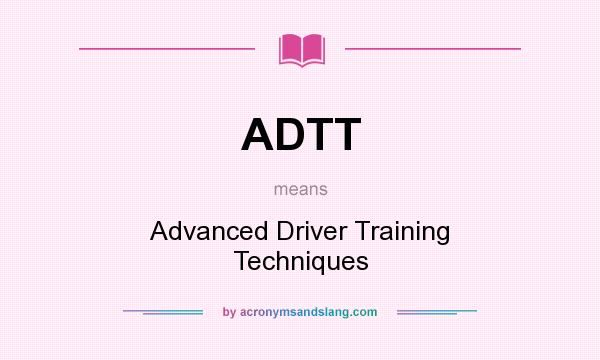 What does ADTT mean? It stands for Advanced Driver Training Techniques