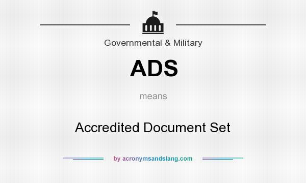 What does ADS mean? It stands for Accredited Document Set