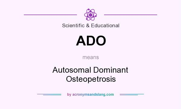 What does ADO mean? It stands for Autosomal Dominant Osteopetrosis