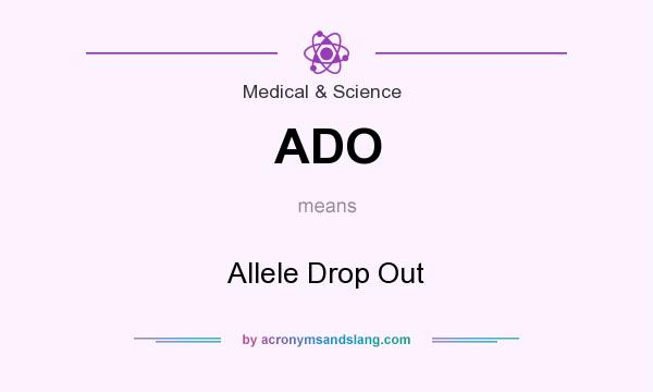 Ado Allele Drop Out By Acronymsandslang Com