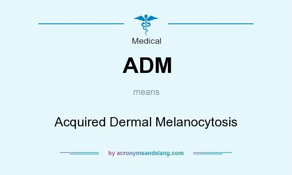 ADM - Acquired Dermal Melanocytosis in Medical by