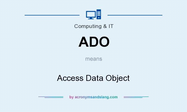 What does ADO mean? It stands for Access Data Object