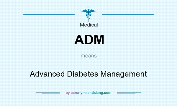 What does ADM mean? It stands for Advanced Diabetes Management