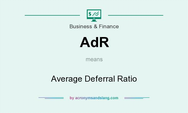 What does AdR mean? It stands for Average Deferral Ratio