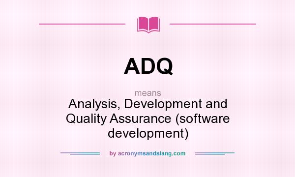What does ADQ mean? It stands for Analysis, Development and Quality Assurance (software development)
