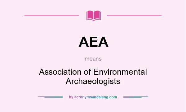 What does AEA mean? It stands for Association of Environmental Archaeologists