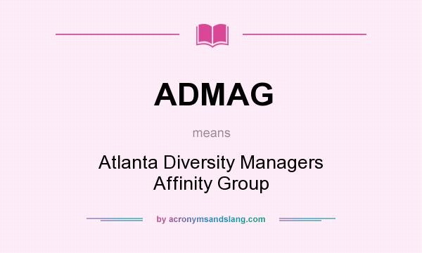 What does ADMAG mean? It stands for Atlanta Diversity Managers Affinity Group