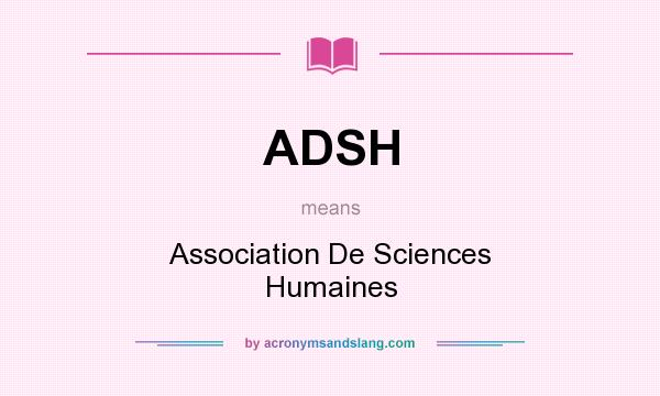 What does ADSH mean? It stands for Association De Sciences Humaines