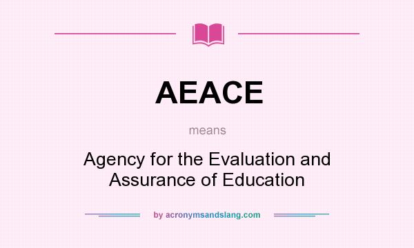 What does AEACE mean? It stands for Agency for the Evaluation and Assurance of Education