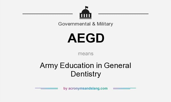 What does AEGD mean? It stands for Army Education in General Dentistry