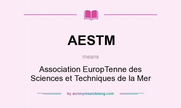 What does AESTM mean? It stands for Association EuropTenne des Sciences et Techniques de la Mer