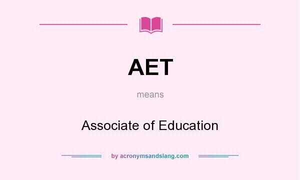 What does AET mean? It stands for Associate of Education