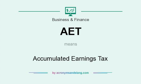 What does AET mean? It stands for Accumulated Earnings Tax