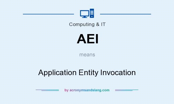What does AEI mean? It stands for Application Entity Invocation