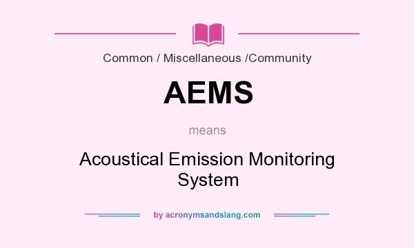 What does AEMS mean? It stands for Acoustical Emission Monitoring System