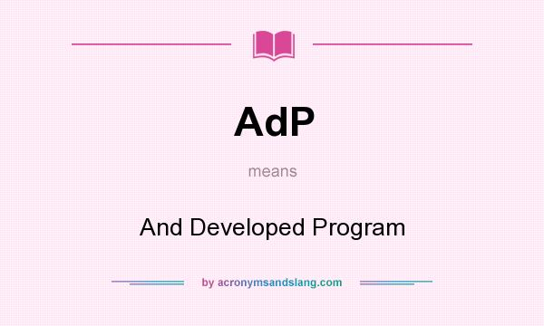 What does AdP mean? It stands for And Developed Program