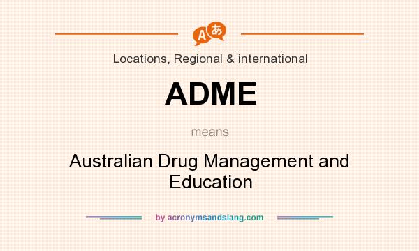 What does ADME mean? It stands for Australian Drug Management and Education