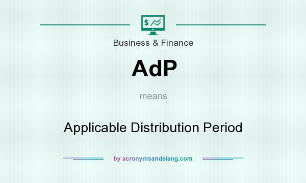 What does AdP mean? It stands for Applicable Distribution Period