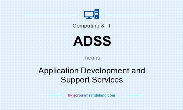 What does ADSS mean? It stands for Application Development and Support Services