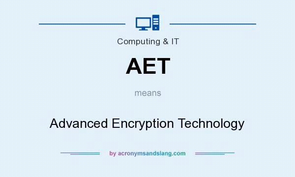 What does AET mean? It stands for Advanced Encryption Technology