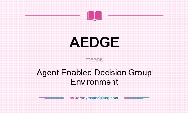 What does AEDGE mean? It stands for Agent Enabled Decision Group Environment