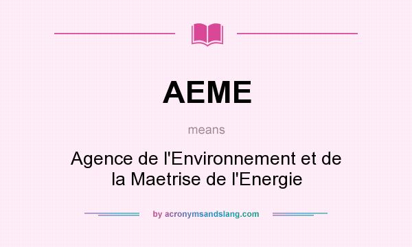 What does AEME mean? It stands for Agence de l`Environnement et de la Maetrise de l`Energie