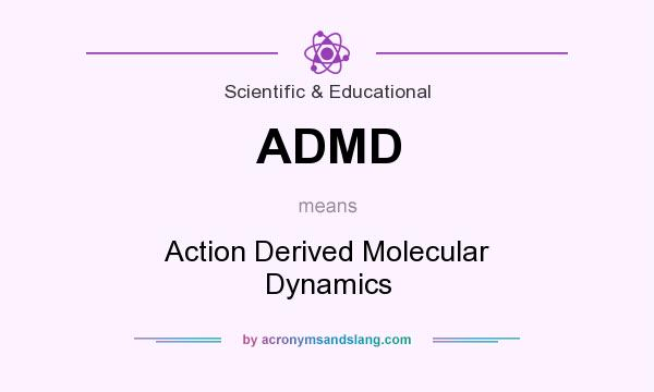 What does ADMD mean? It stands for Action Derived Molecular Dynamics